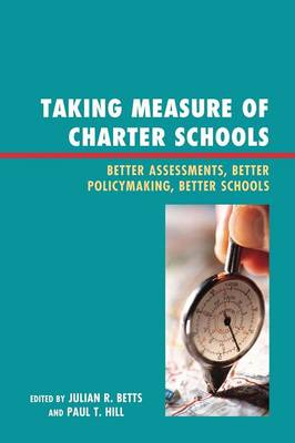 Taking Measure of Charter Schools: Better Assessments, Better Policymaking, Better Schools - New Frontiers in Education (Paperback)