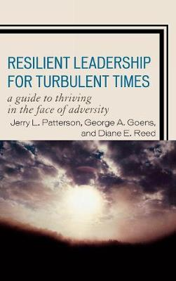 Resilient Leadership for Turbulent Times: A Guide to Thriving in the Face of Adversity (Hardback)