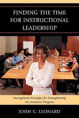 Finding the Time for Instructional Leadership: Management Strategies for Strengthening the Academic Program (Paperback)