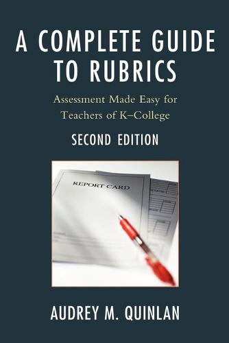 A Complete Guide to Rubrics: Assessment Made Easy for Teachers, K-College (Paperback)