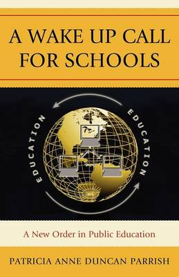 A Wake Up Call for Schools: A New Order in Public Education (Paperback)