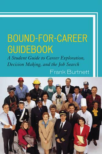 Bound-for-Career Guidebook: A Student Guide to Career Exploration, Decision Making, and the Job Search (Hardback)