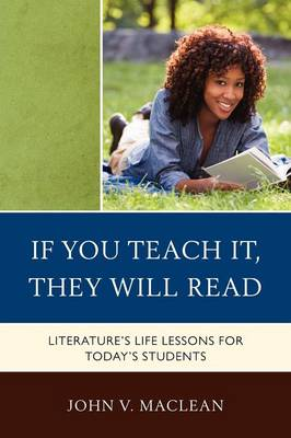 If You Teach It, They Will Read: Literature's Life Lessons for Today's Students (Paperback)