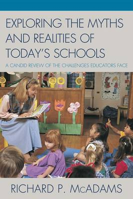 Exploring the Myths and the Realities of Today's Schools: A Candid Review of the Challenges Educators Face (Paperback)