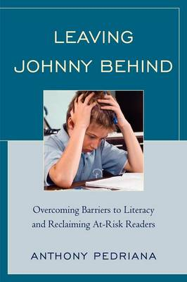Leaving Johnny Behind: Overcoming Barriers to Literacy and Reclaiming At-Risk Readers (Paperback)