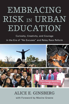 """Embracing Risk in Urban Education: Curiosity, Creativity, and Courage in the Era of """"No Excuses"""" and Relay Race Reform (Hardback)"""