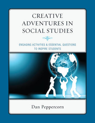 Creative Adventures in Social Studies: Engaging Activities & Essential Questions to Inspire Students (Paperback)