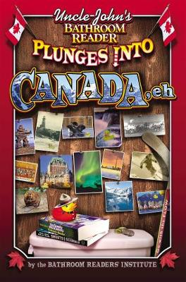 Uncle John's Bathroom Reader Plunges into Canada, Eh - Plunges Into (Paperback)
