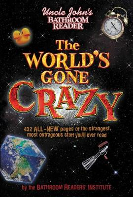 Uncle John's Bathroom Reader The World's Gone Crazy (Paperback)