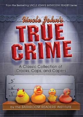 Uncle John's True Crime: A Classic Collection of Crooks, Cops, and Capers (Paperback)