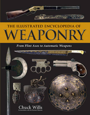 The Illustrated Encyclopedia of Weaponry: From Flint Axes to Automatic Weapons (Hardback)