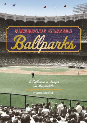 America's Classic Ballparks: A Collection of Images and Memorabilia (Hardback)