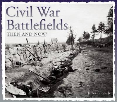 Civil War Battlefields Then and Now - Then & Now (Thunder Bay Press) (Paperback)