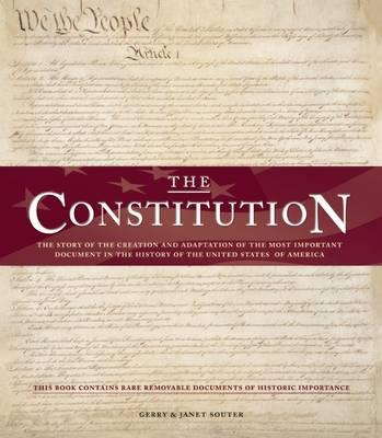 The Constitution: The Story of the Creation and Adaptation of the Most Important Document in the History of the United States of America (Hardback)