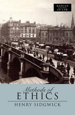 Methods of Ethics - Kaplan Classics of Law (Paperback)