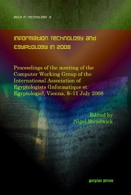 Information Technology and Egyptology in 2008: Proceedings of the Meeting of the Computer Working Group of the International Association of Egyptologists (Informatique Et Egyptologie), Vienna, 8-11 July 2008 (Hardback)
