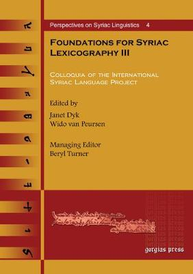 Foundations for Syriac Lexicography III: Colloquia of the International Syriac Language Project - Perspectives on Syriac Linguistics 4 (Hardback)