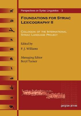 Foundations for Syriac Lexicography II: Colloquia of the International Syriac Language Project - Perspectives on Syriac Linguistics 3 (Hardback)