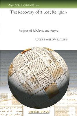 The Recovery of a Lost Religion: Religion of Babylonia and Assyria (Paperback)