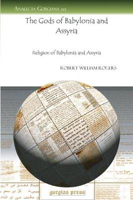 The Gods of Babylonia and Assyria: Religion of Babylonia and Assyria (Paperback)