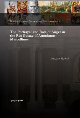 The Portrayal and Role of Anger in the Res Gestae of Ammianus Marcellinus - Gorgias Studies in Classical and Late Antiquity 6 (Hardback)