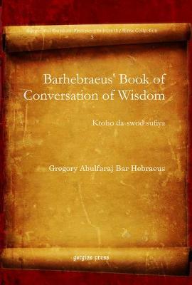 Barhebraeus' Book of Conversation of Wisdom: Ktobo da-swod sufiya - Syriac and Garshuni Manuscripts from the Kiraz Collection 3 (Hardback)