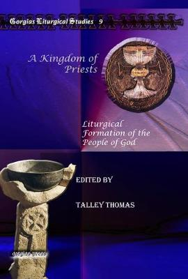 A Kingdom of Priests: Liturgical Formation of the People of God - Kiraz Liturgical Studies 9 (Hardback)