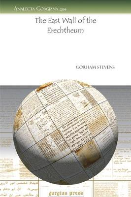 The East Wall of the Erechtheum - Analecta Gorgiana 284 (Paperback)