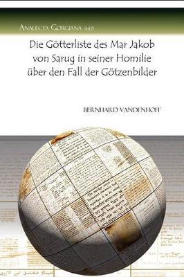 Die Goetterliste des Mar Jakob von Sarug in seiner Homilie uber den Fall der Goetzenbilder - Analecta Gorgiana 445 (Paperback)