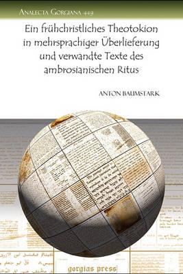 Ein Fruhchristliches Theotokion in Mehrsprachiger Auberlieferung Und Verwandte Texte Des Ambrosianischen Ritus (Paperback)