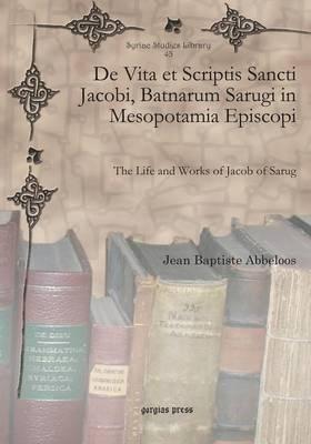 de Vita Et Scriptis Sancti Jacobi, Batnarum Sarugi in Mesopotamia Episcopi (Paperback)
