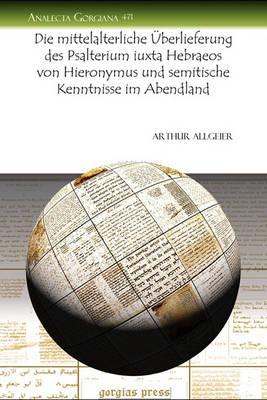 Die Mittelalterliche Auberlieferung Des Psalterium Iuxta Hebraeos Von Hieronymus Und Semitische Kenntnisse Im Abendland (Paperback)