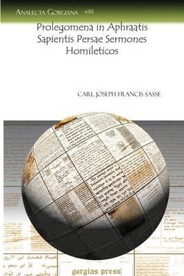 Prolegomena in Aphraatis Sapientis Persae Sermones Homileticos (Paperback)