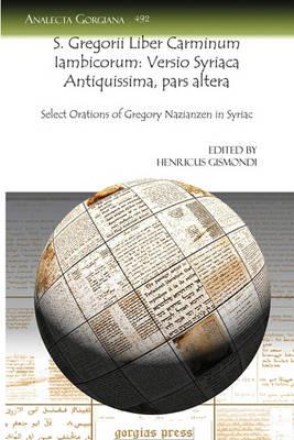 S. Gregorii Liber Carminum Iambicorum: Versio Syriaca Antiquissima, Pars Altera (Paperback)