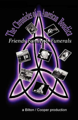 The Chronicles of an American Boudica- Family, Friends and Funerals (Paperback)