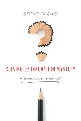 Solving the Innovation Mystery: A Workplace Whodunit (Paperback)