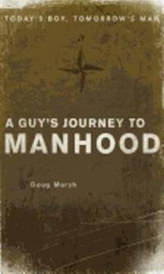 Guy's Journey to Manhood: Todays Boy, Tomorrows Man (Paperback)