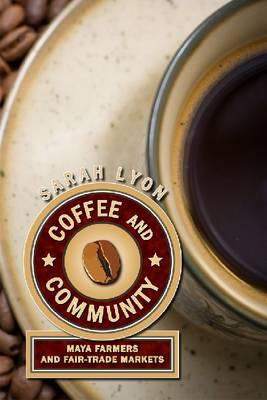 Coffee and Community: Maya Farmers and Fair-Trade Markets (Hardback)