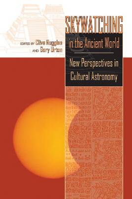 Skywatching in the Ancient World: New Perspectives in Cultural Astronomy (Paperback)