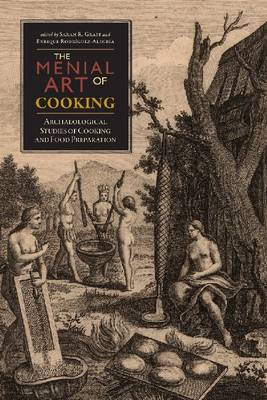 The Menial Art of Cooking: Archaeological Studies of Cooking and Food Preparation (Hardback)