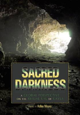 Sacred Darkness: A Global Perspective on the Ritual Use of Caves (Hardback)