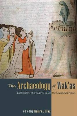 The Archaeology of Wak'as: Explorations of the Sacred in the Pre-Columbian Andes (Hardback)