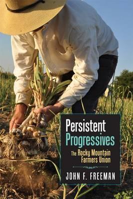 Persistent Progressives: The Rocky Mountain Farmers Union (Hardback)