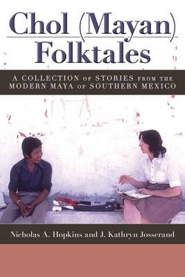 Chol (Mayan) Folktales: A Collection of Stories from the Modern Maya of Southern Mexico (Paperback)