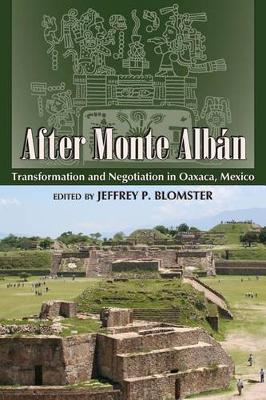 After Monte Alban: Transformation and Negotiation in Oaxaca, Mexico (Paperback)