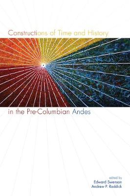 Constructions of Time and History in the Pre-Columbian Andes (Hardback)