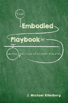 The Embodied Playbook: Writing Practices of Student-Athletes (Paperback)