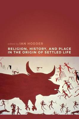 Religion, History, and Place in the Origin of Settled Life (Hardback)
