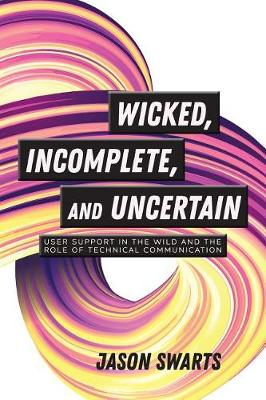 Wicked, Incomplete, and Uncertain: User Support in the Wild and the Role of Technical Communication (Paperback)