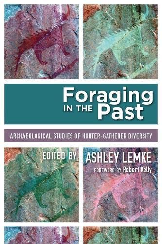 Foraging in the Past: Archaeological Studies of Hunter-Gatherer Diversity (Hardback)